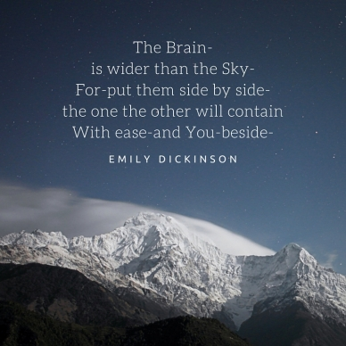 The Brain-is wider than the Sky-For-put them side by side-the one the other will containWith ease-and You-beside-